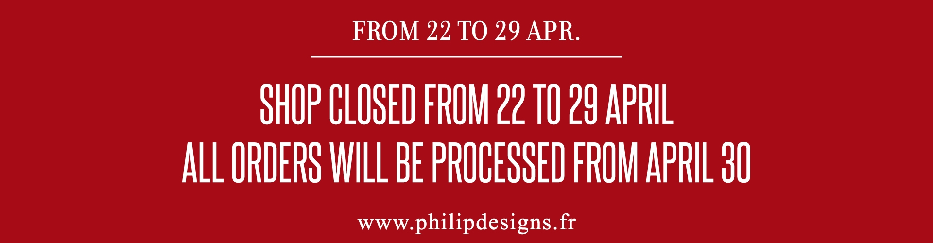 Shop closed from 22 to 29 April, all orders will be processed from April 30