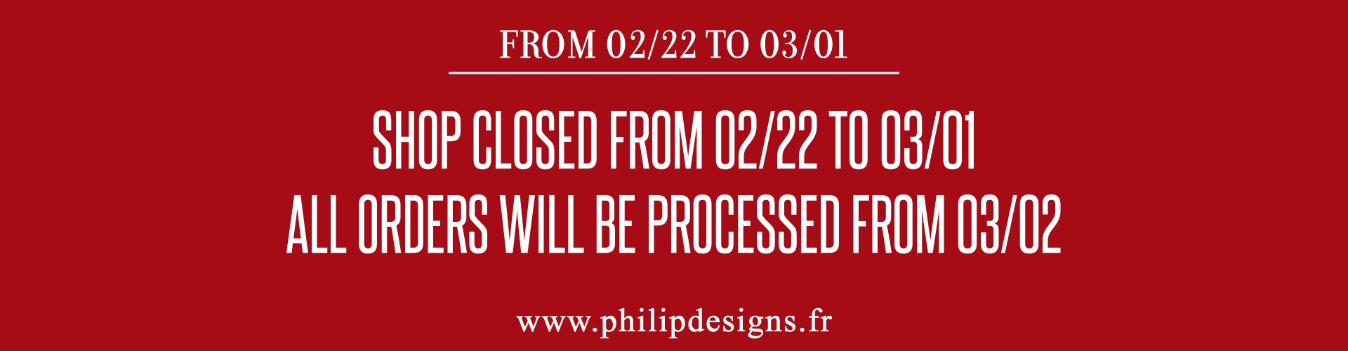 Shop closed from 02/22 to 03/01, all orders will be processed from 03/02